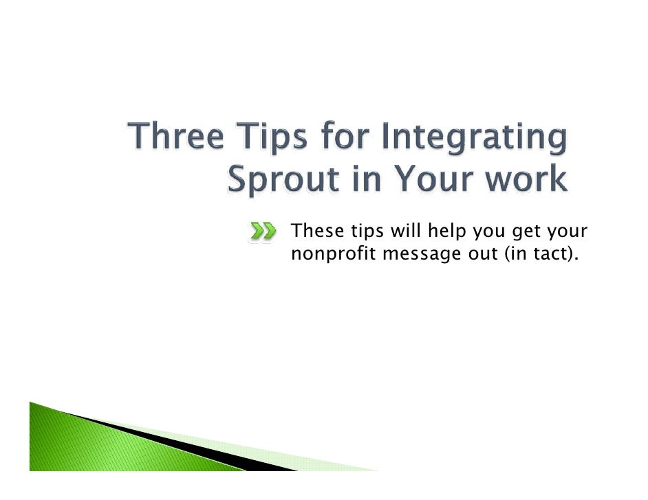 Tip #2 of 3 Make one widget for your nonprofit and one per project       Once you get the hang of creating Sprouts, you wi...