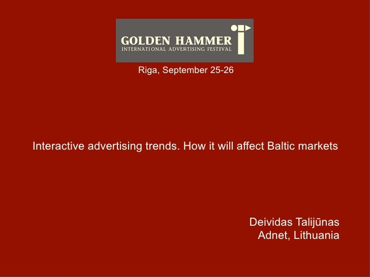 Riga, September 25-26     Interactive advertising trends. How it will affect Baltic markets                               ...