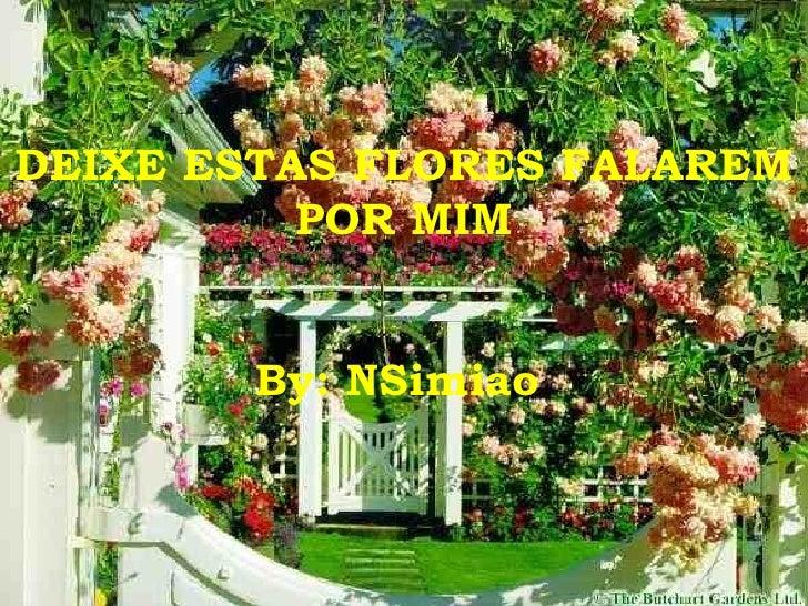 DEIXE ESTAS FLORES FALAREM POR MIM By: NSimiao