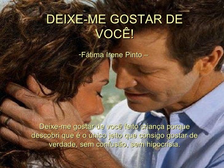 <ul><li>DEIXE-ME GOSTAR DE VOCÊ! </li></ul><ul><li> </li></ul><ul><li>Fátima Irene Pinto –  </li></ul><ul><li> </li></ul...