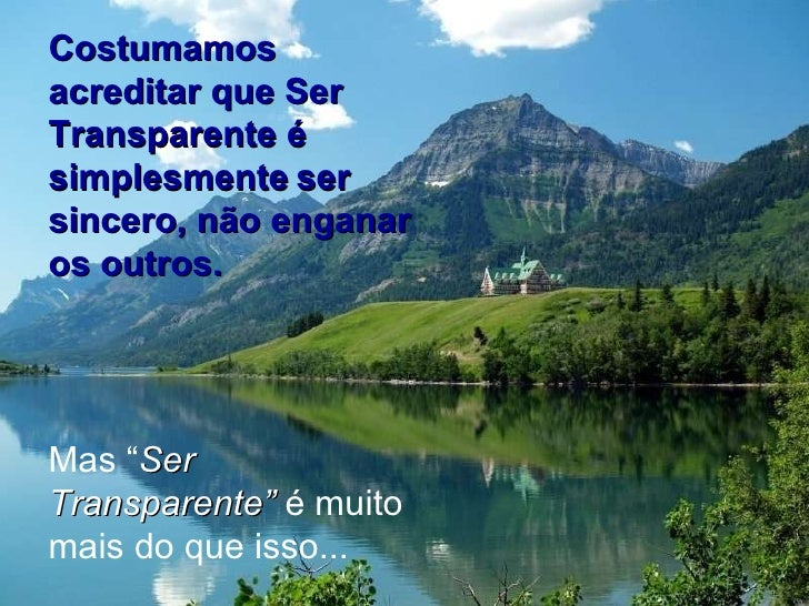 Blog Partida E Chegada: DEIXE AFLORAR A DOÇURA (SER TRANSPARENTE)