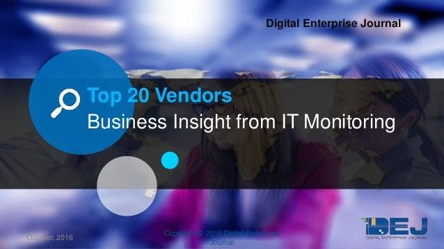 Top 20 Vendors Business Insight from IT Monitoring Digital Enterprise Journal October, 2016 1 Copyright © 2016 Digital Ent...