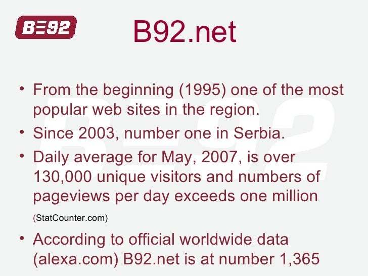 B92.net <ul><li>From the beginning (1995) one of the most popular web sites in the region. </li></ul><ul><li>Since 2003, n...