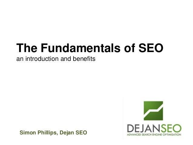 Author: Dan Petrovic, Dejan SEOSimon Phillips, Dejan SEOThe Fundamentals of SEOan introduction and benefits