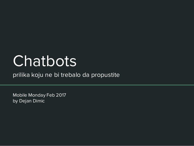 Chatbots prilika koju ne bi trebalo da propustite Mobile Monday Feb 2017 by Dejan Dimic