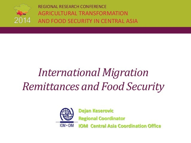 REGIONAL RESEARCH CONFERENCE AGRICULTURAL TRANSFORMATION AND FOOD SECURITY IN CENTRAL ASIA International Migration Remitta...