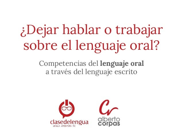 ¿Dejar hablar o trabajar sobre el lenguaje oral? Competencias del lenguaje oral a través del lenguaje escrito