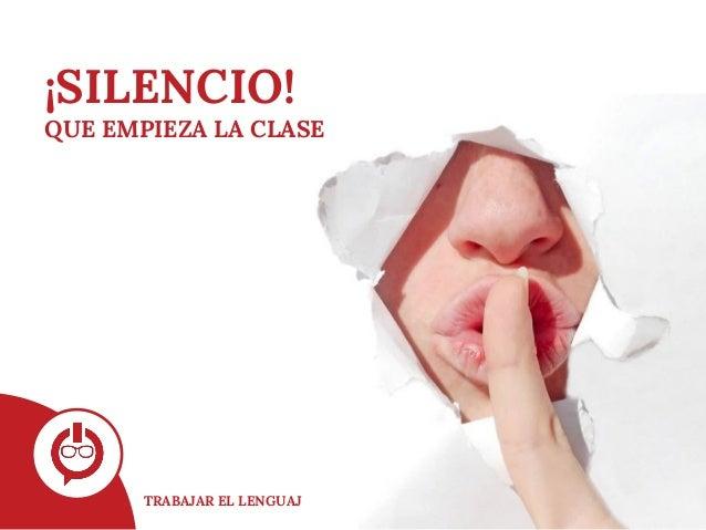 TRABAJAR EL LENGUAJE ORAL ¡SILENCIO! QUE EMPIEZA LA CLASE