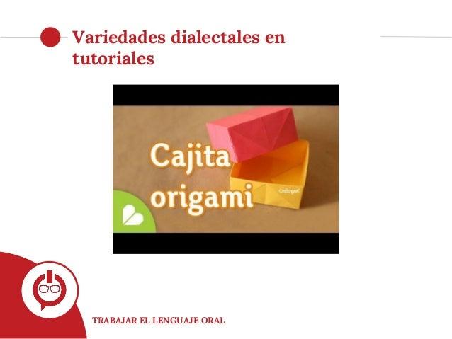 TRABAJAR EL LENGUAJE ORAL Variedades dialectales en tutoriales