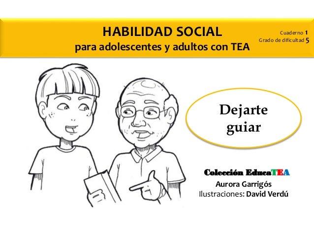 Dejarte guiar Cuaderno 1 Grado de dificultad 5 HABILIDAD SOCIAL para adolescentes y adultos con TEA Aurora Garrigós Ilustr...