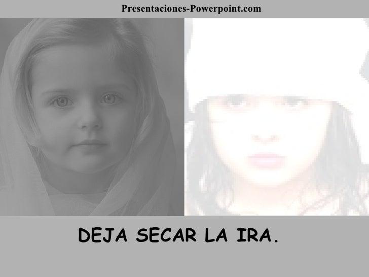 DEJA SECAR LA IRA. Presentaciones-Powerpoint.com