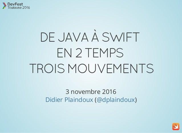 DEJAVAÀSWIFT EN2TEMPS TROISMOUVEMENTS 3 novembre 2016 ( )Didier Plaindoux @dplaindoux