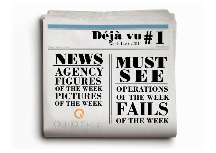 Déjà vu #1              Week 14/01/2011NEWS MUSTAGENCYFIGURES           S E EOF THE WEEK      OPERATIONSPICTURES        ...
