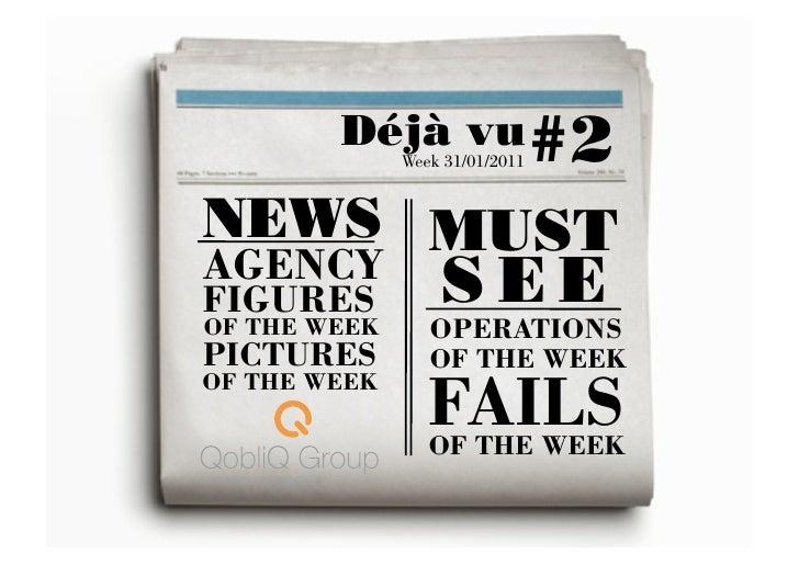Déjà vu #2              Week 31/01/2011NEWS MUSTAGENCYFIGURES           S E EOF THE WEEK      OPERATIONSPICTURES        ...