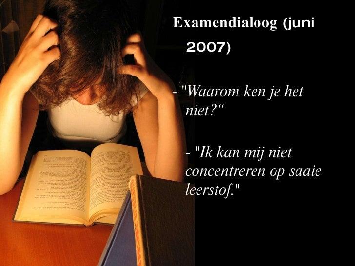 """<ul><li>Examendialoog  (juni 2007) </li></ul><ul><li>- """"Waarom ken je het niet?"""" </li></ul><ul><li>- """"Ik kan mij..."""