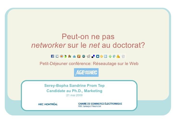 Peut-on ne pas networker  sur le  net  au doctorat? Serey-Bopha Sandrine Prom Tep Candidate au Ph.D., Marketing 21 mai 200...