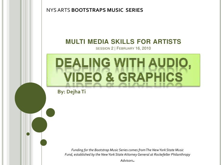 NYS ARTS BOOTSTRAPS MUSIC  SERIES<br />multi media skills for artistssession 2 | February 16, 2010<br />Dealing with Audio...