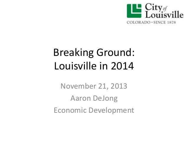 Breaking Ground: Louisville in 2014 November 21, 2013 Aaron DeJong Economic Development