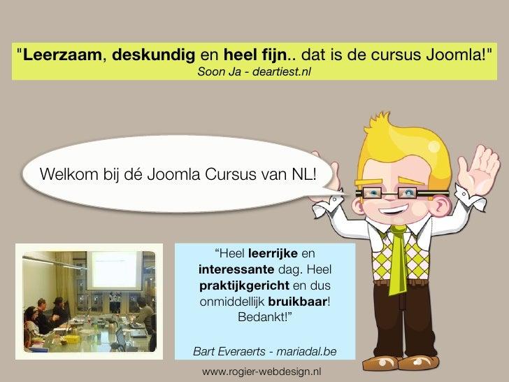 """""""Leerzaam, deskundig en heel fijn.. dat is de cursus Joomla!""""                       Soon Ja - deartiest.nl        Welkom bi..."""