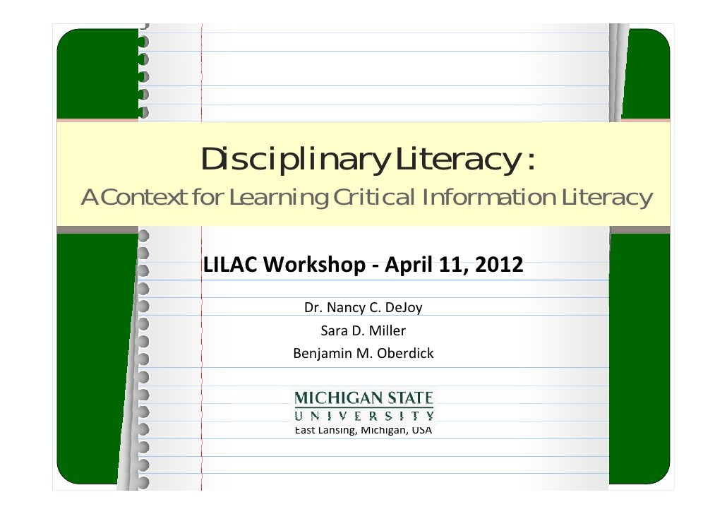 Disciplinary Literacy :A Context for Learning Critical Information Literacy           LILACWorkshop‐ April11,2012     ...