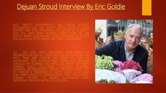 Dejuan Stroud Interview By Eric Goldie LIFE! PARTY! ENJOYMENT! ARE THESE WORDS FASCINATED YOU THE MOST? AFTER QUITE A LONG...