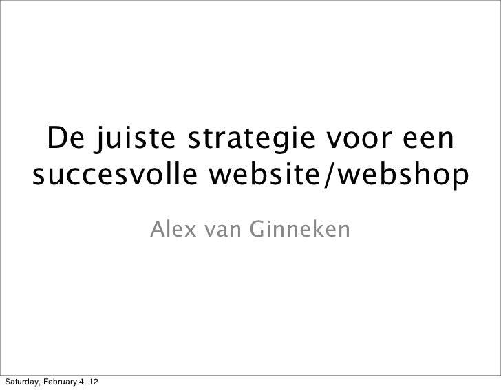De juiste strategie voor een      succesvolle website/webshop                           Alex van GinnekenSaturday, Februar...
