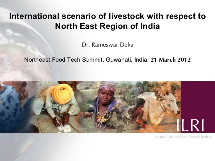 International scenario of livestock with respect to            North East Region of India                      Dr. Rameswa...