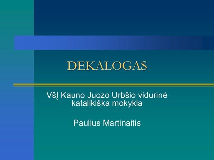 DEKALOGASVšĮ Kauno Juozo Urbšio vidurinė      katalikiška mokykla      Paulius Martinaitis