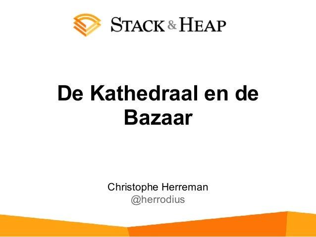 De Kathedraal en de Bazaar Christophe Herreman @herrodius