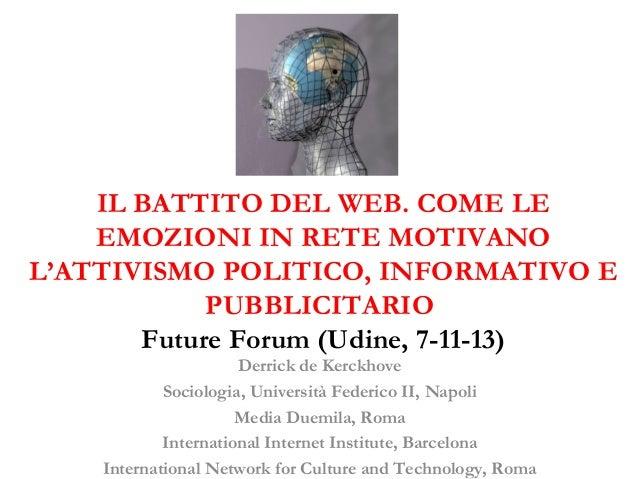IL BATTITO DEL WEB. COME LE EMOZIONI IN RETE MOTIVANO L'ATTIVISMO POLITICO, INFORMATIVO E PUBBLICITARIO Future Forum (Udin...