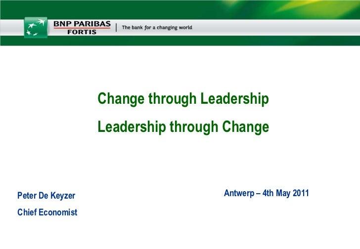Change through LeadershipLeadership through Change<br />Antwerp – 4th May 2011<br />Peter De KeyzerChief Economist <br />