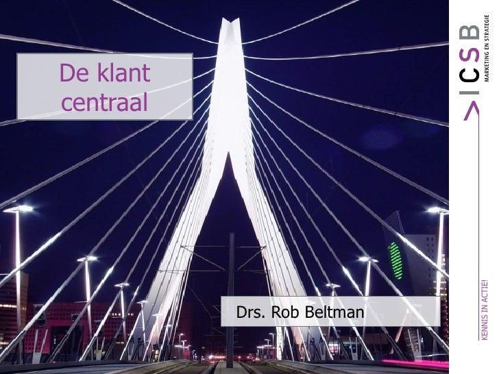De klant centraal Drs. Rob Beltman