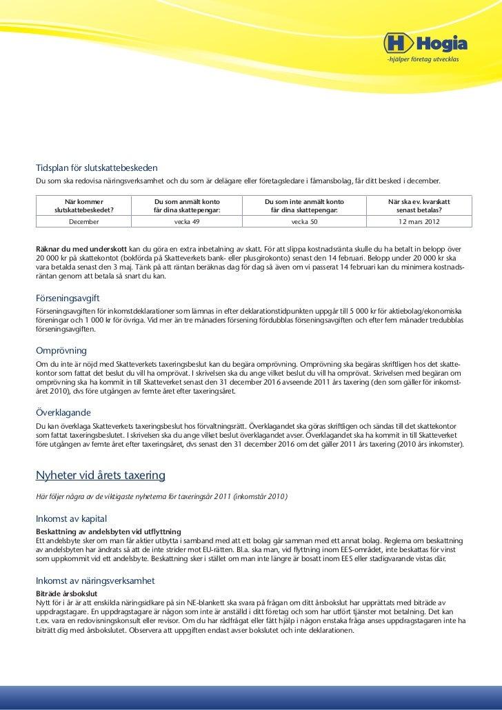 Tidsplan för slutskattebeskedenDu som ska redovisa näringsverksamhet och du som är delägare eller företagsledare i fåmansb...