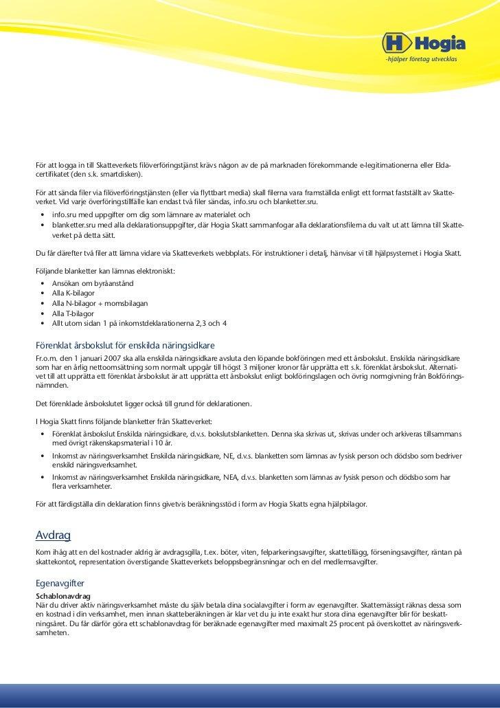 För att logga in till Skatteverkets filöverföringstjänst krävs någon av de på marknaden förekommande e-legitimationerna el...