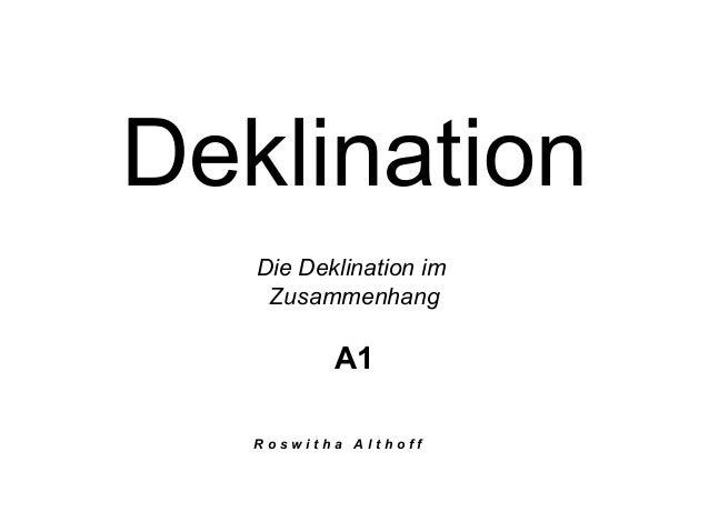 Deklination Die Deklination im Zusammenhang  A1 Roswitha Althoff