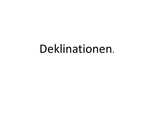 Deklinationen.