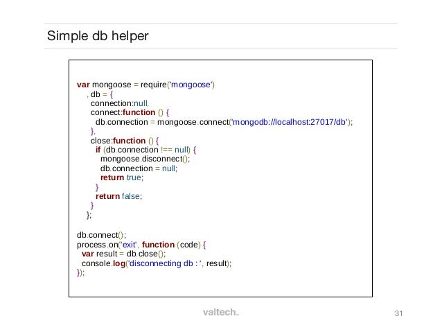31Simple db helpervar mongoose = require(mongoose), db = {connection:null,connect:function () {db.connection = mongoose.co...