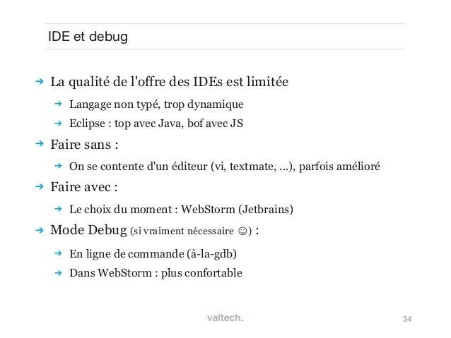34IDE et debug La qualité de loffre des IDEs est limitée Langage non typé, trop dynamique Eclipse : top avec Java, bof ...