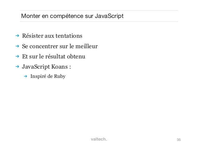 35Monter en compétence sur JavaScript Résister aux tentations Se concentrer sur le meilleur Et sur le résultat obtenu ...