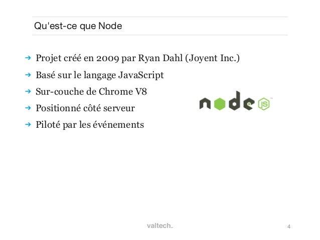 4Quest-ce que Node Projet créé en 2009 par Ryan Dahl (Joyent Inc.) Basé sur le langage JavaScript Sur-couche de Chrome ...