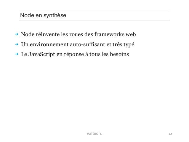 41Node en synthèse Node réinvente les roues des frameworks web Un environnement auto-suffisant et très typé Le JavaScri...