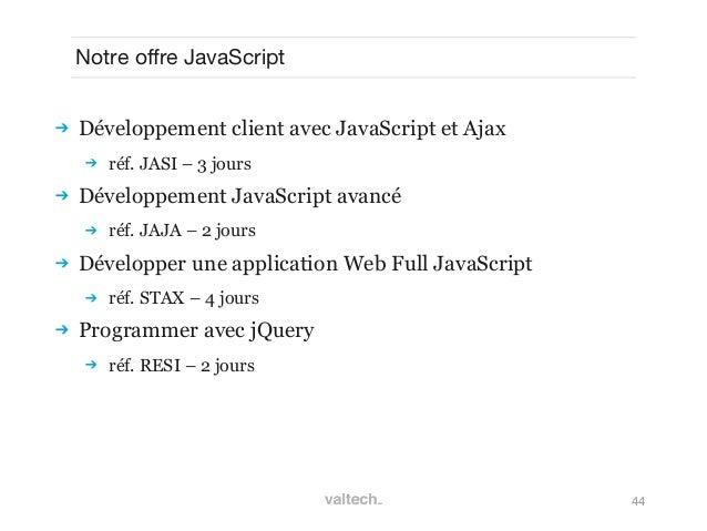 44Notre offre JavaScript Développement client avec JavaScript et Ajax réf. JASI – 3 jours Développement JavaScript avan...