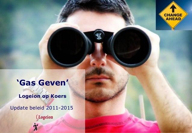 'Gas Geven'   Logeion op KoersUpdate beleid 2011-2015