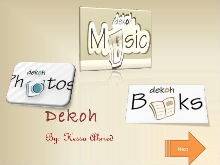 Dekoh <ul><li>By: Hessa Ahmed  </li></ul>Next