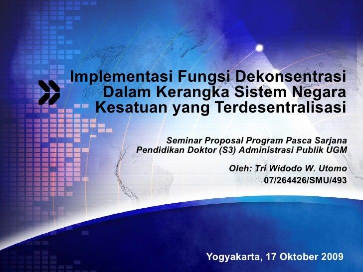 Implementasi Fungsi Dekonsentrasi Dalam Kerangka Sistem Negara Kesatuan yang Terdesentralisasi Yogyakarta, 17 Oktober 2009...