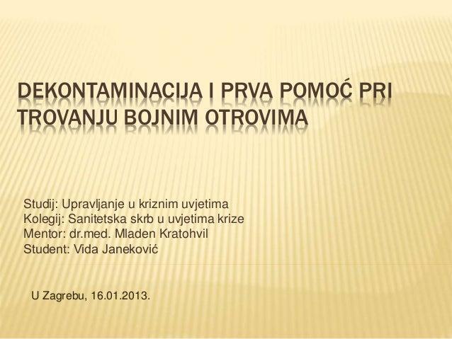 DEKONTAMINACIJA I PRVA POMOĆ PRI TROVANJU BOJNIM OTROVIMA Studij: Upravljanje u kriznim uvjetima Kolegij: Sanitetska skrb ...