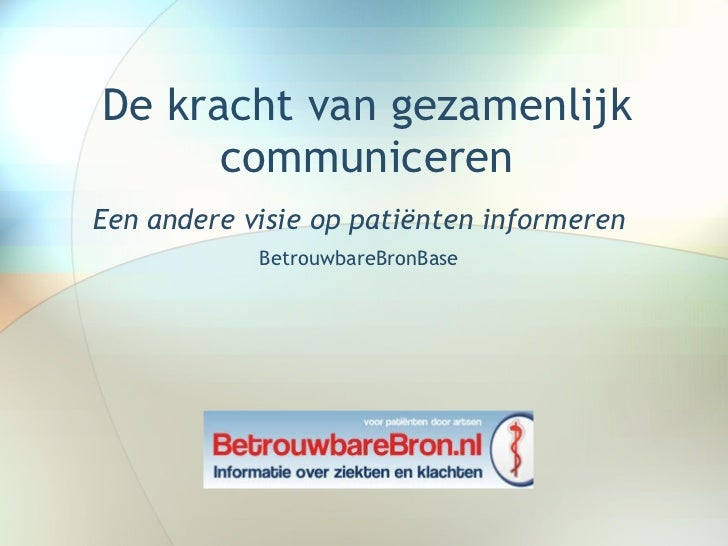 De kracht van gezamenlijk communiceren Een andere visie op patiënten informeren BetrouwbareBronBase