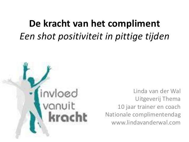 De kracht van het compliment Een shot positiviteit in pittige tijden Linda van der Wal Uitgeverij Thema 10 jaar trainer en...