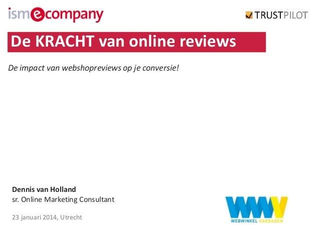 De KRACHT van online reviews De impact van webshopreviews op je conversie!  Dennis van Holland sr. Online Marketing Consul...