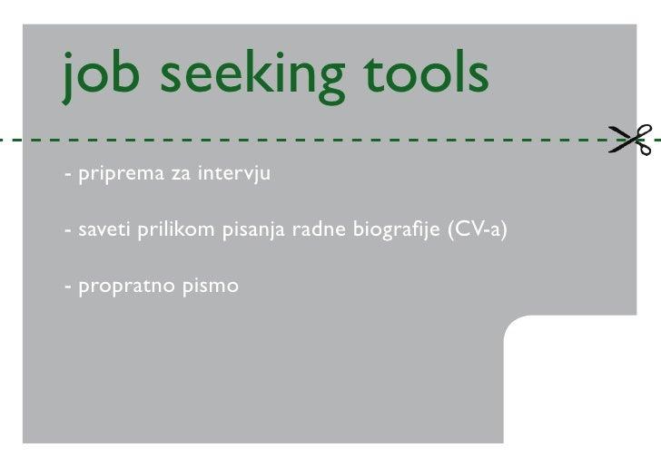 job seeking tools - priprema za intervju  - saveti prilikom pisanja radne biografije (CV-a)  - propratno pismo